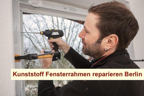 Kunststoff Fensterrahmen reparieren Berlin